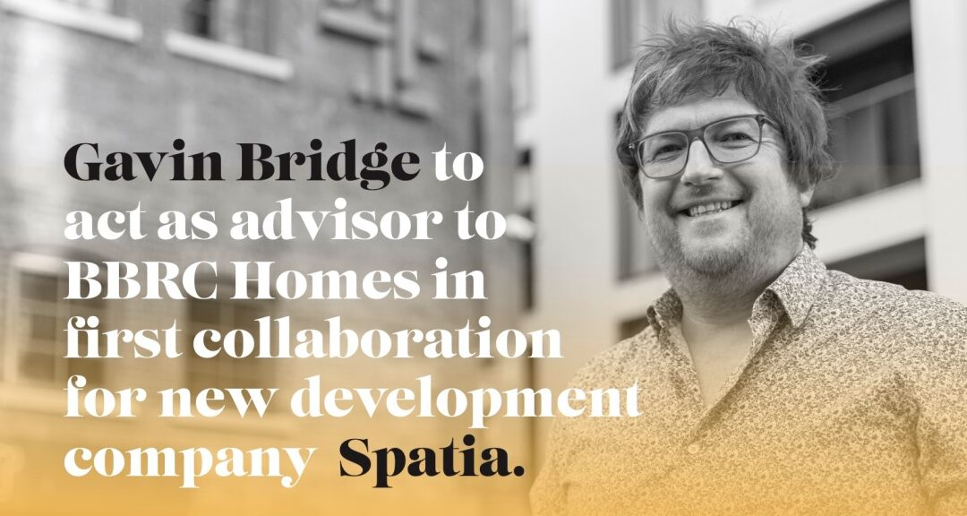BBRC Homes to collaborate with award-winning property developer Gavin Bridge via new development company Spatia